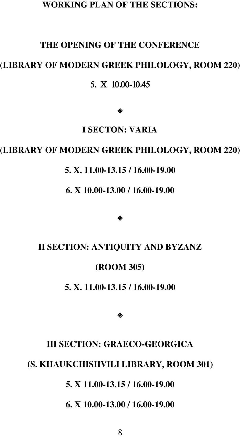 00-13.00 / 16.00-19.00 II SECTION: ANTIQUITY AND BYZANZ (ROOM 305) 5. X. 11.00-13.15 / 16.00-19.00 III SECTION: GRAECO-GEORGICA (S.