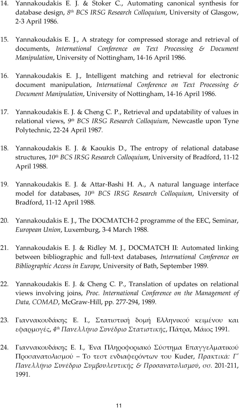 , Intelligent matching and retrieval for electronic document manipulation, International Conference on Text Processing & Document Manipulation, University of Nottingham, 14 16 April 1986. 17.