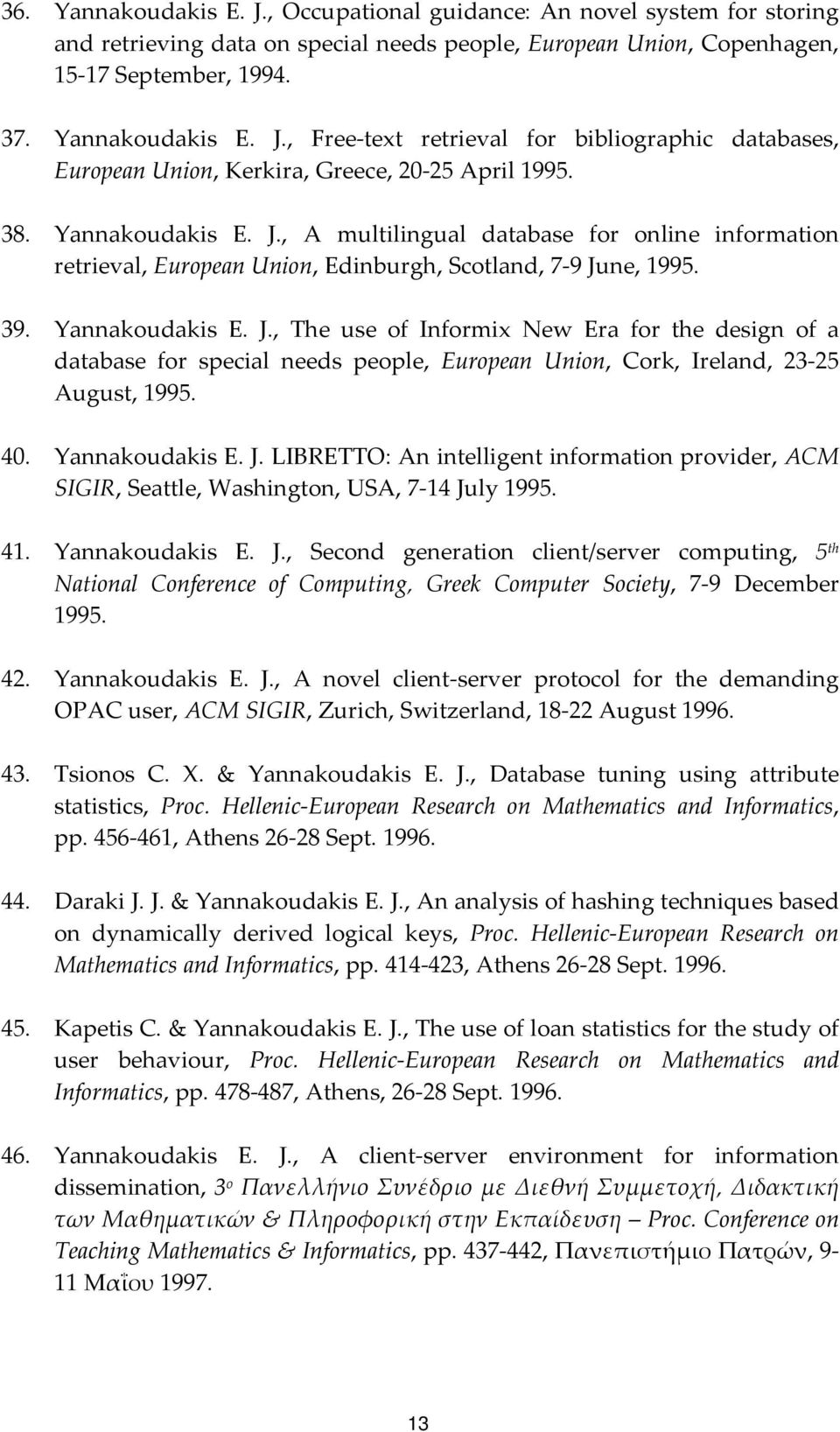 40. Yannakoudakis E. J. LIBRETTO: An intelligent information provider, ACM SIGIR, Seattle, Washington, USA, 7 14 July 1995. 41. Yannakoudakis E. J., Second generation client/server computing, 5 th National Conference of Computing, Greek Computer Society, 7 9 December 1995.