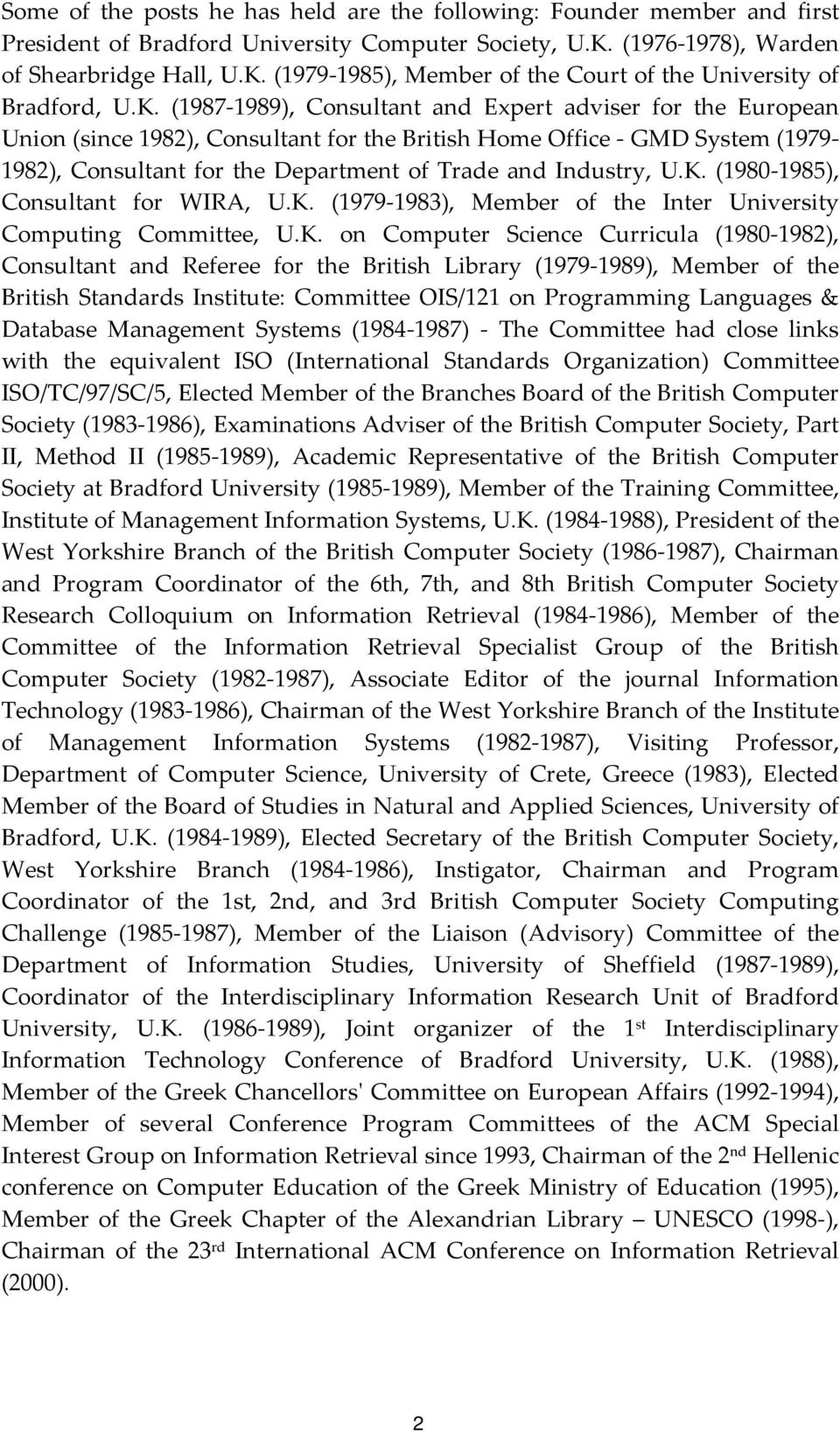 U.K. (1980 1985), Consultant for WIRA, U.K. (1979 1983), Member of the Inter University Computing Committee, U.K. on Computer Science Curricula (1980 1982), Consultant and Referee for the British