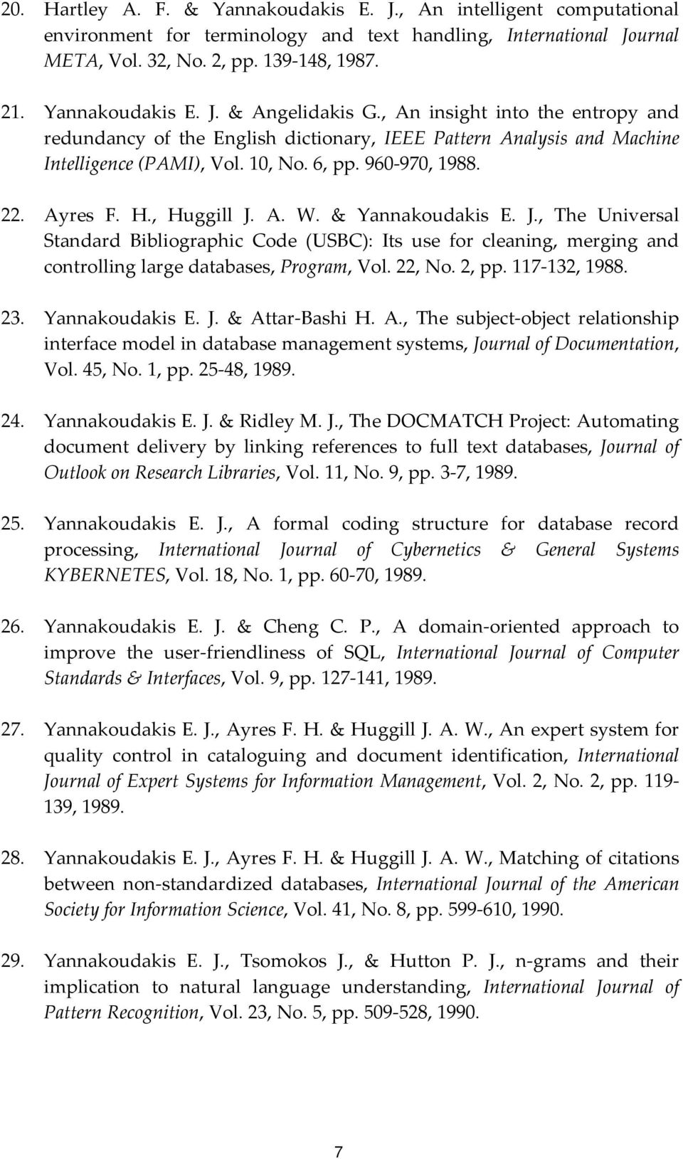 & Yannakoudakis E. J., The Universal Standard Bibliographic Code (USBC): Its use for cleaning, merging and controlling large databases, Program, Vol. 22, No. 2, pp. 117 132, 1988. 23. Yannakoudakis E. J. & Attar Bashi H.