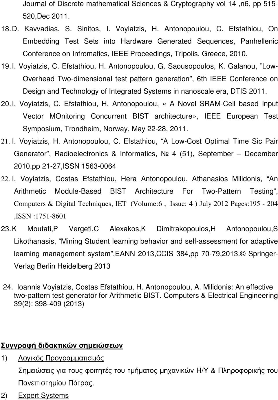 Antonopoulou, G. Saousopoulos, K. Galanou, Low- Overhead Two-dimensional test pattern generation, 6th IEEE Conference on Design and Technology of Integrated Systems in nanoscale era, DTIS 2011. 20. I. Voyiatzis, C.