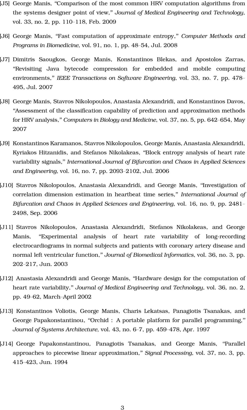 2008 [J7] Dimitris Saougkos, George Manis, Konstantinos Blekas, and Apostolos Zarras, Revisiting Java bytecode compression for embedded and mobile computing environments, IEEE Transactions on