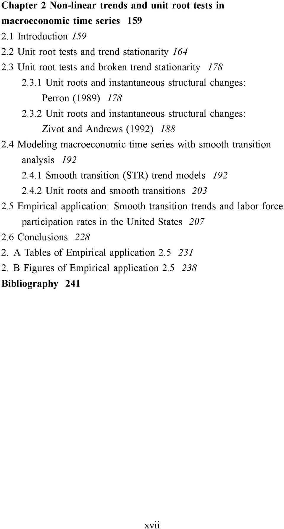 4 Modeling macroeconomic time series with smooth transition analysis 192 2.4.1 Smooth transition (STR) trend models 192 2.4.2 Unit roots and smooth transitions 203 2.