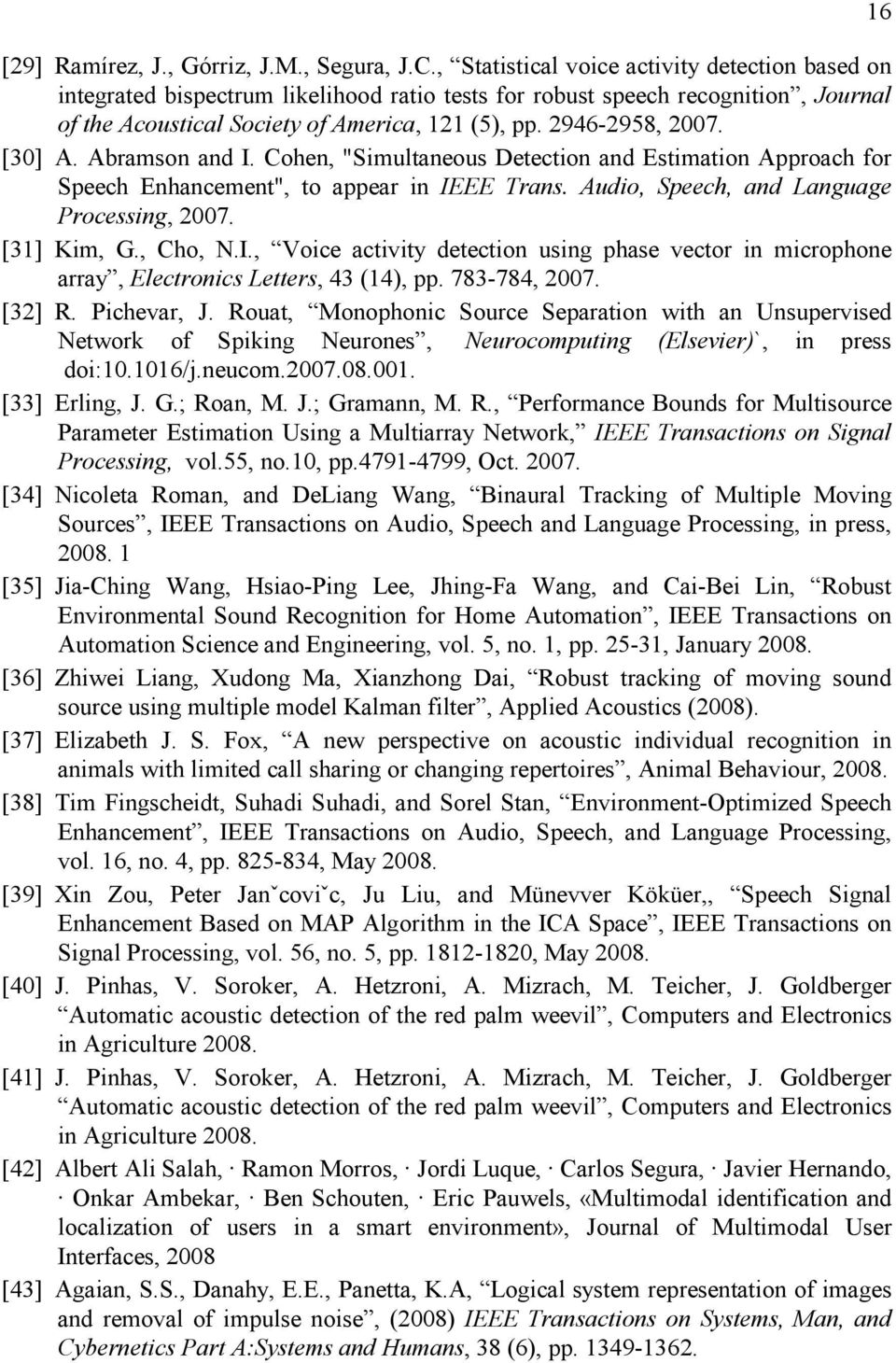 "[30] A. Abramson and I. Cohen, ""Simultaneous Detection and Estimation Approach for Speech Enhancement"", to appear in IEEE Trans. Audio, Speech, and Language Processing, 2007. [31] Kim, G., Cho, N.I., Voice activity detection using phase vector in microphone array, Electronics Letters, 43 (14), pp."