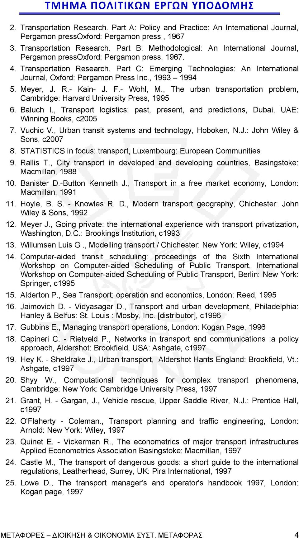 , The urban transportation problem, Cambridge: Harvard University Press, 1995 6. Baluch I., Transport logistics: past, present, and predictions, Dubai, UAE: Winning Books, c2005 7. Vuchic V.
