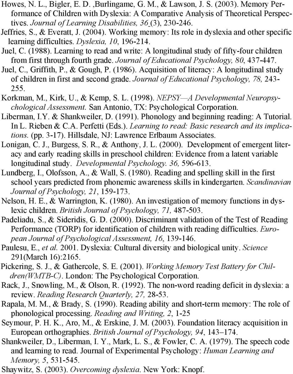 (1988). Learning to read and write: A longitudinal study of fifty-four children from first through fourth grade. Journal of Educational Psychology, 80, 437-447. Juel, C., Griffith, P., & Gough, P.