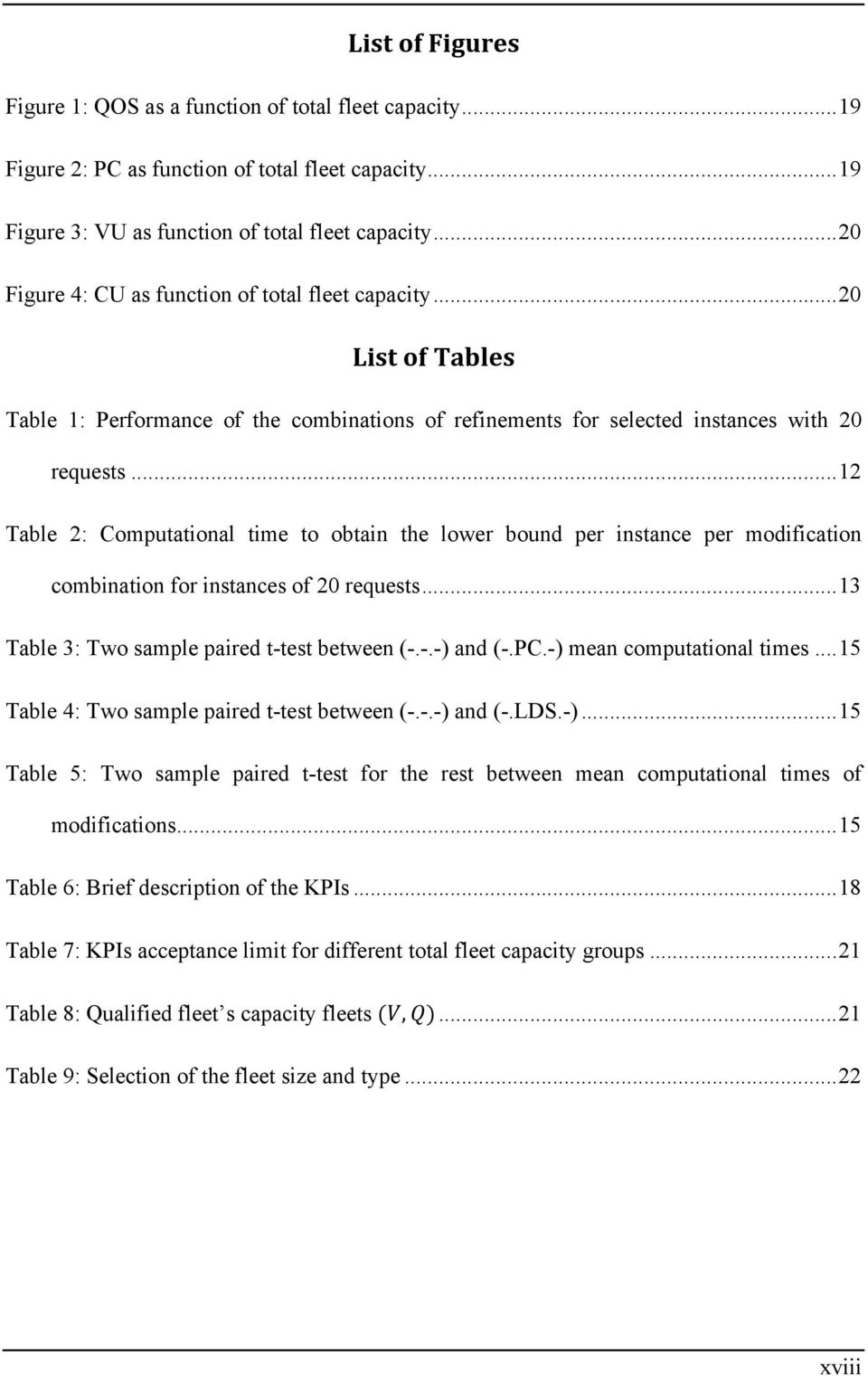 .. 12 Table 2: Computational time to obtain the lower bound per instance per modification combination for instances of 20 requests... 13 Table 3: Two sample paired t-test between (-.-.-) and (-.PC.