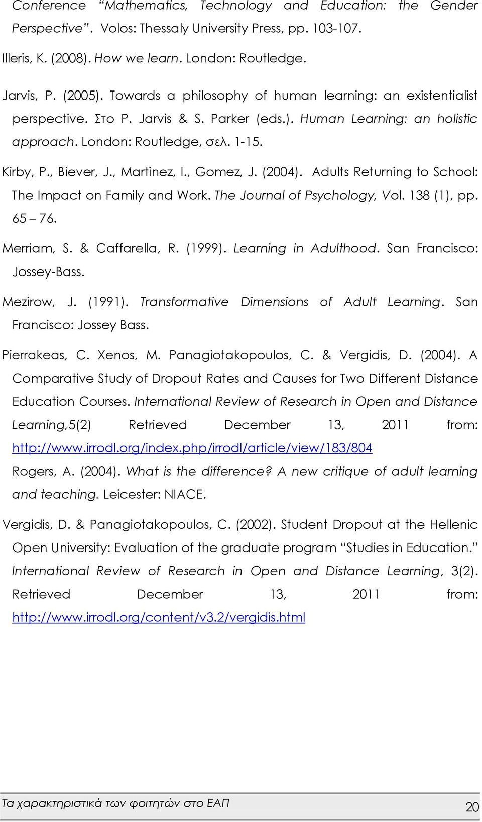 , Martinez, I., Gomez, J. (2004). Adults Returning to School: The Impact on Family and Work. The Journal of Psychology, Vol. 138 (1), pp. 65 76. Merriam, S. & Caffarella, R. (1999).