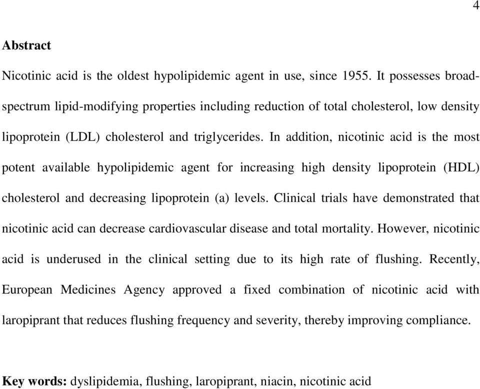 In addition, nicotinic acid is the most potent available hypolipidemic agent for increasing high density lipoprotein (HDL) cholesterol and decreasing lipoprotein (a) levels.