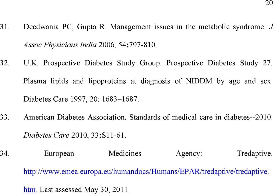 Diabetes Care 1997, 20: 1683 1687. 33. American Diabetes Association. Standards of medical care in diabetes--2010.