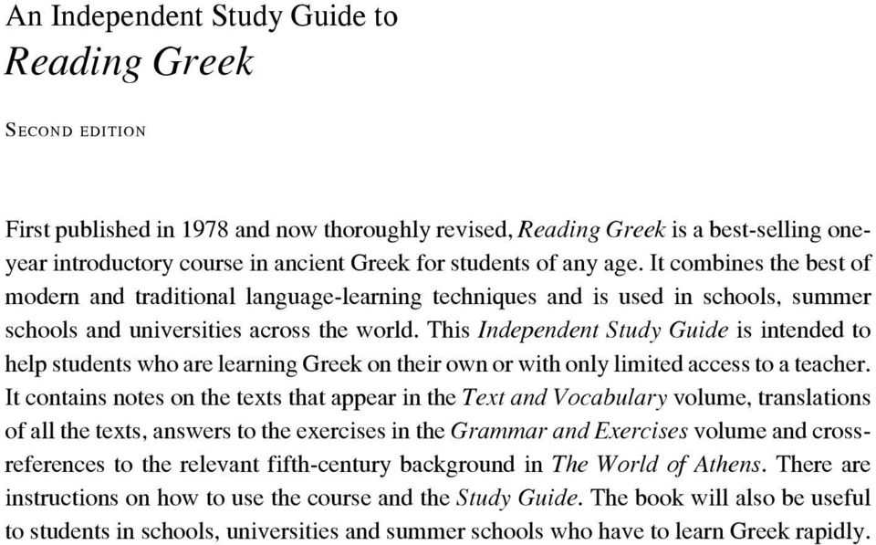 This Independent Study Guide is intended to help students who are learning Greek on their own or with only limited access to a teacher.