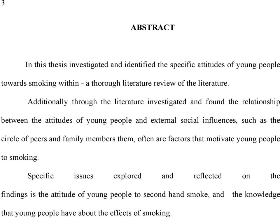 Additionally through the literature investigated and found the relationship between the attitudes of young people and external social influences, such