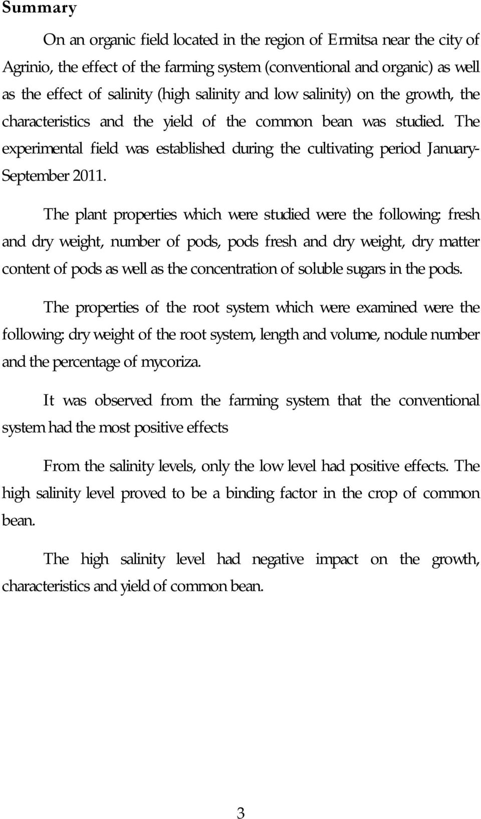 The plant properties which were studied were the following: fresh and dry weight, number of pods, pods fresh and dry weight, dry matter content of pods as well as the concentration of soluble sugars