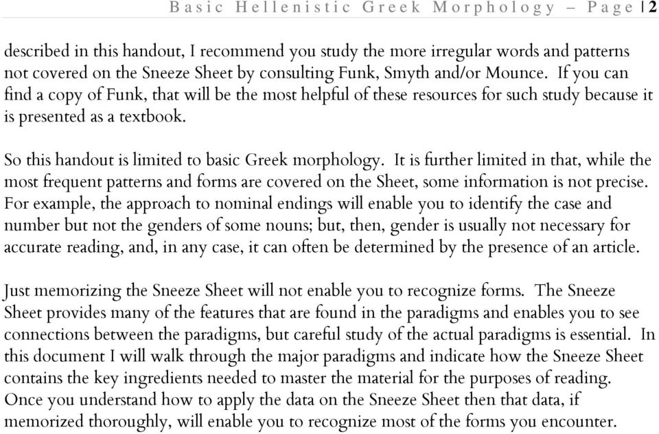 So this handout is limited to basic Greek morphology. It is further limited in that, while the most frequent patterns and forms are covered on the Sheet, some information is not precise.