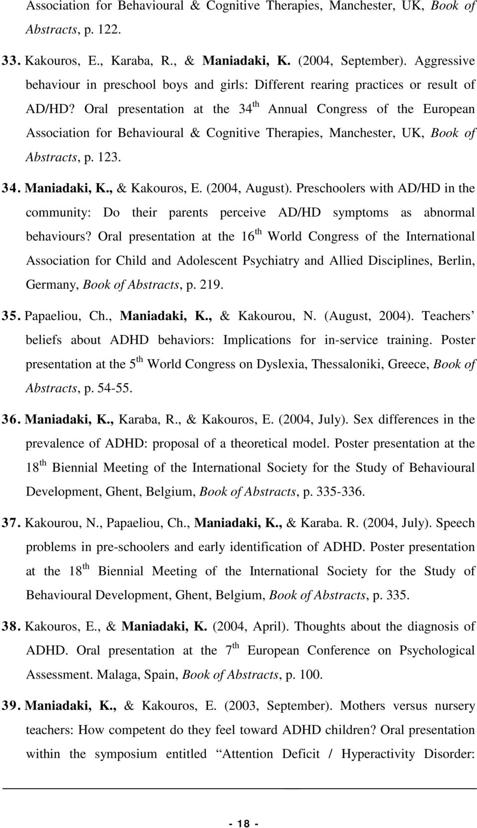 Oral presentation at the 34 th Annual Congress of the European Association for Behavioural & Cognitive Therapies, Manchester, UK, Book of Abstracts, p. 123. 34. Maniadaki, K., & Kakouros, E.