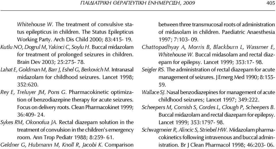 Intranasal midazolam for childhood seizures. Lancet 1998; 352:620. Rey E, Treluyer JM, Pons G. Pharmacokinetic optimization of benzodiazepine therapy for acute seizures. Focus on delivery roots.