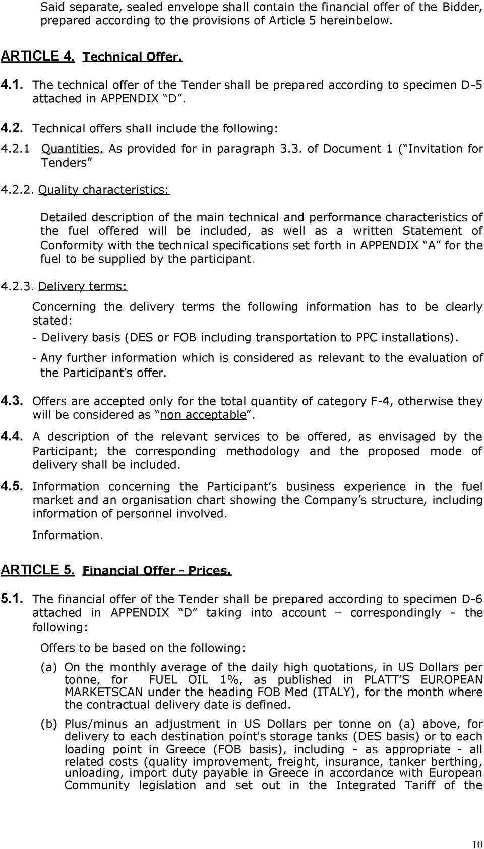 As provided for in paragraph 3.3. of Document 1 ( Invitation for Tenders 4.2.