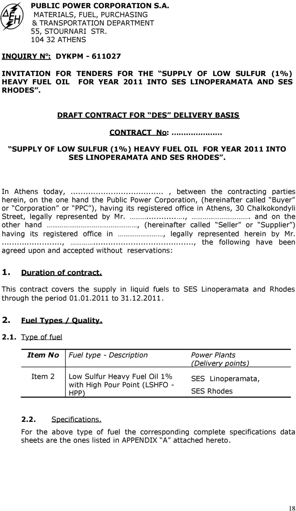 DRAFT CONTRACT FOR DES DELIVERY BASIS CONTRACT No: SUPPLY OF LOW SULFUR (1%) HEAVY FUEL OIL FOR YEAR 2011 INTO SES LINOPERAMATA AND SES RHODES. In Athens today,.