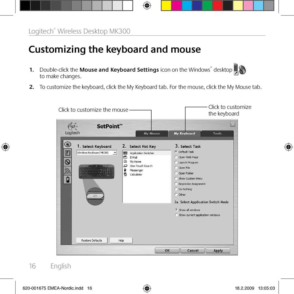 To customize the keyboard, click the My Keyboard tab. For the mouse, click the My Mouse tab.