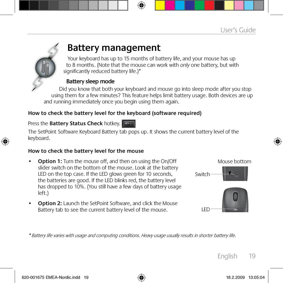 )* Battery sleep mode Did you know that both your keyboard and mouse go into sleep mode after you stop using them for a few minutes? This feature helps limit battery usage.