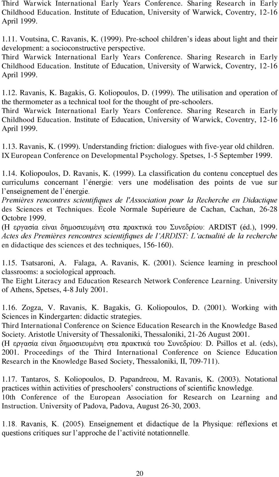 Sharing Research in Early Childhood Education. Institute of Education, University of Warwick, Coventry, 12-16 April 1999. 1.12. Ravanis, K. Bagakis, G. Koliopoulos, D. (1999).