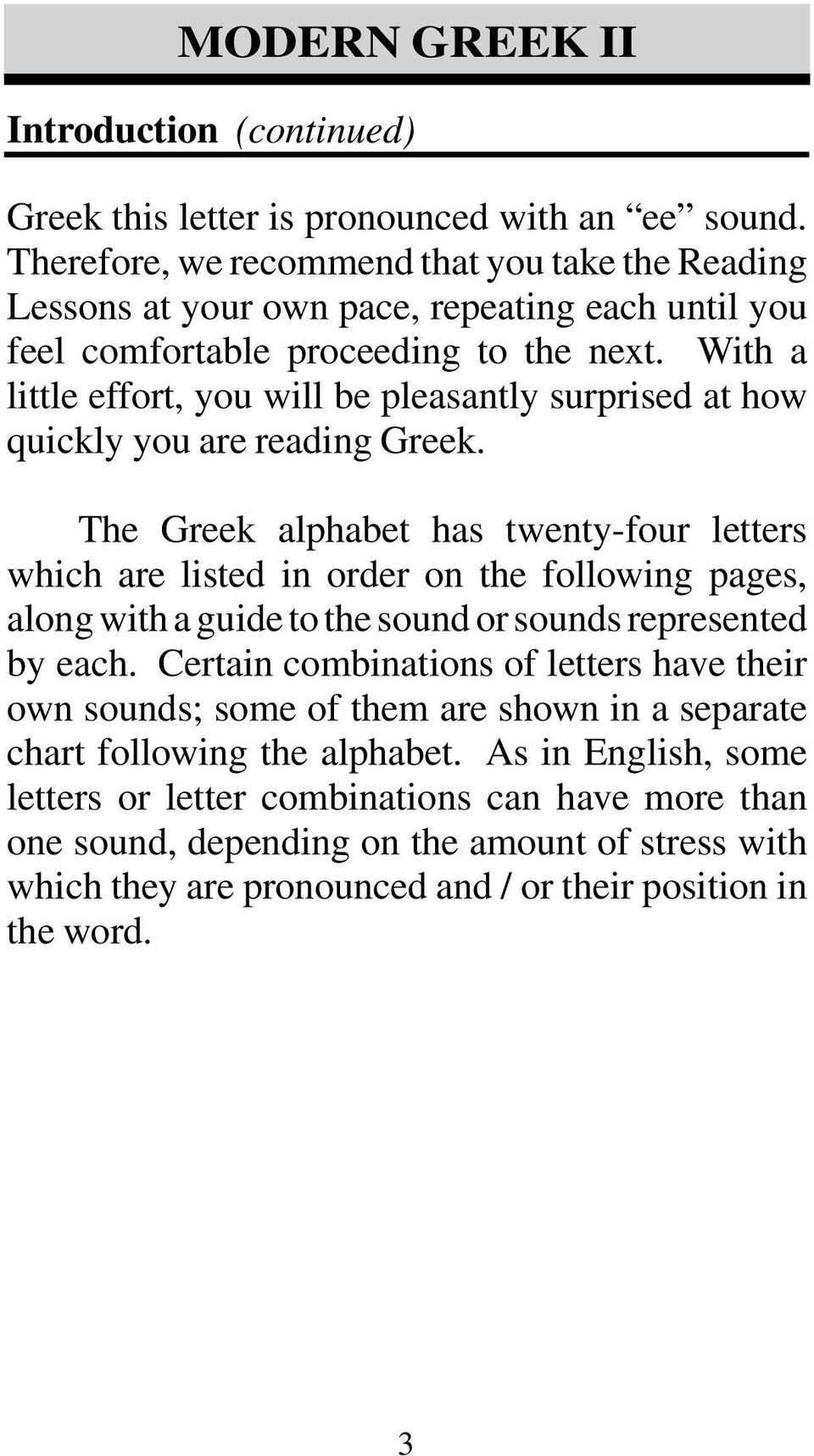 With a little effort, you will be pleasantly surprised at how quickly you are reading Greek.