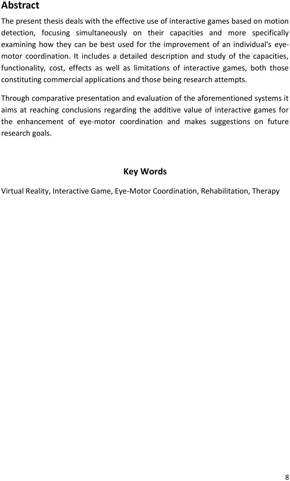It includes a detailed description and study of the capacities, functionality, cost, effects as well as limitations of interactive games, both those constituting commercial applications and those