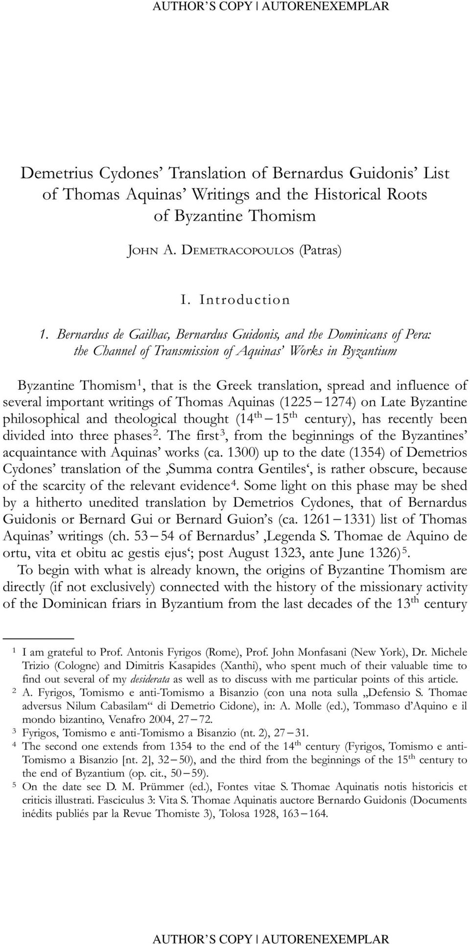 influence of several important writings of Thomas Aquinas (1225-1274) on Late Byzantine philosophical and theological thought (14 th -15 th century), has recently been divided into three phases 2.
