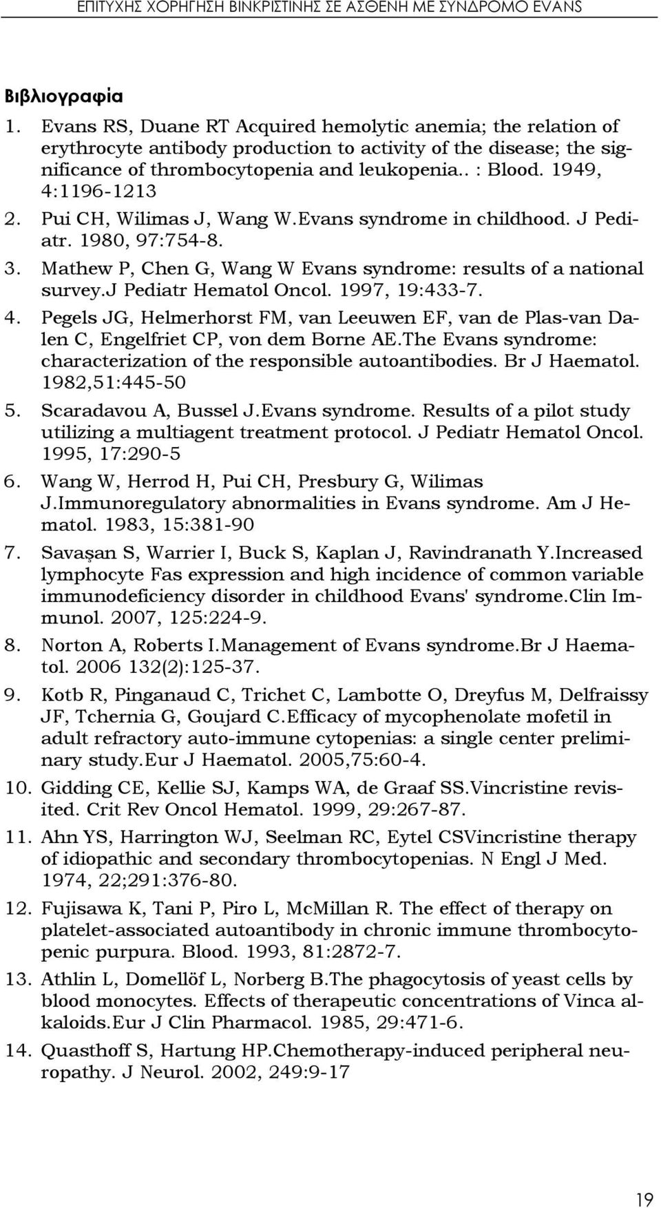 1949, 4:1196-1213 2. Pui CH, Wilimas J, Wang W.Evans syndrome in childhood. J Pediatr. 1980, 97:754-8. 3. Mathew P, Chen G, Wang W Evans syndrome: results of a national survey.j Pediatr Hematol Oncol.