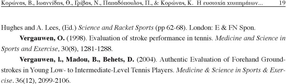 Medicine and Science in Sports and Exercise, 30(8), 1281-1288. Vergauwen, l., Madou, B., Behets, D. (2004).