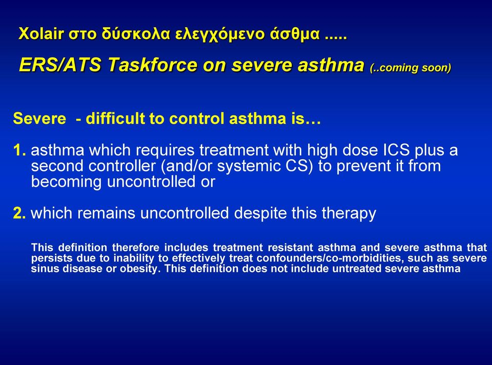 which remains uncontrolled despite this therapy This definition therefore includes treatment resistant asthma and severe asthma that persists due