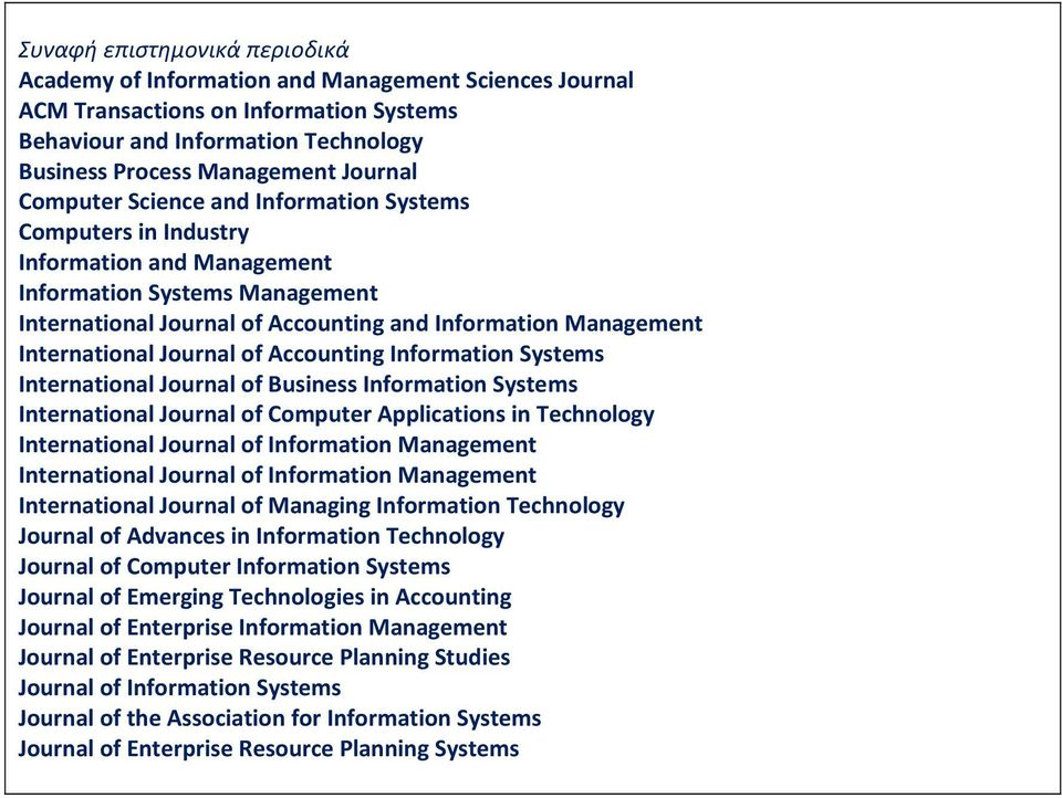 Journal of Accounting Information Systems International Journal of Business Information Systems International Journal of Computer Applications in Technology International Journal of Information