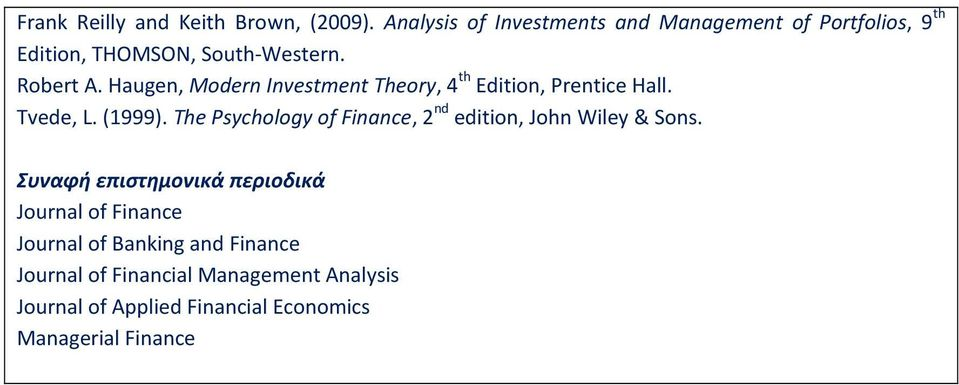 Haugen, Modern Investment Theory, 4 th Edition, Prentice Hall. Tvede, L. (1999).