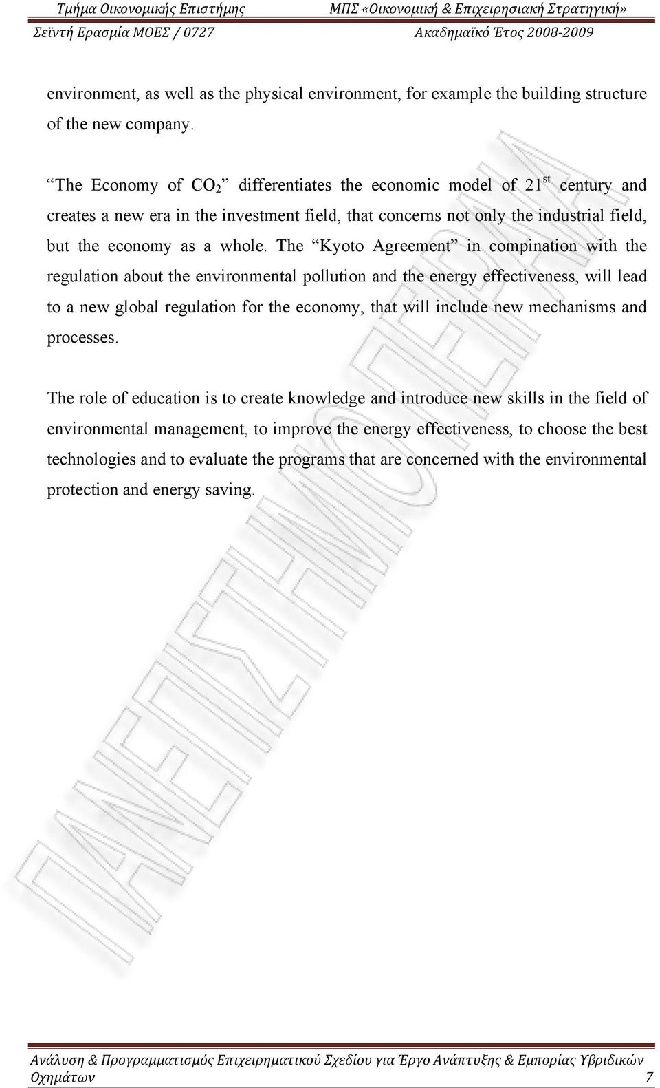 The Kyoto Agreement in compination with the regulation about the environmental pollution and the energy effectiveness, will lead to a new global regulation for the economy, that will include new