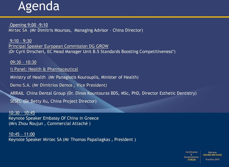 5 Standards Boosting Competitiveness*) 09:30 10:30 i) Panel: Health & Pharmaceutical Ministry of Health (Mr Panagiotis Kourouplis, Minister of Health) Demo S.A.