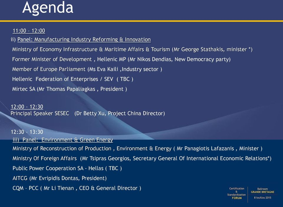 Papaliagkas, President ) 12:00 12:30 Principal Speaker SESEC (Dr Betty Xu, Project China Director) 12:30 13:30 iii) Panel: Environment & Green Energy Ministry of Reconstruction of Production,