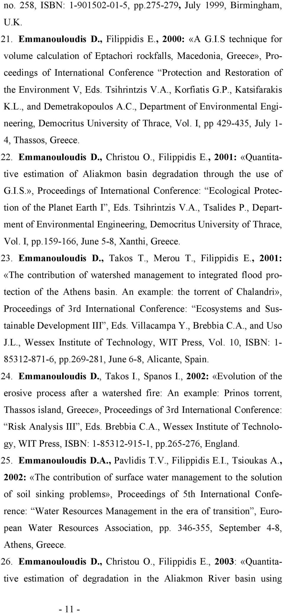 22. Emmanouloudis D., Christou O., Filippidis E., 2001: «Quantitative estimation of Aliakmon basin degradation through the use of G.I.S.