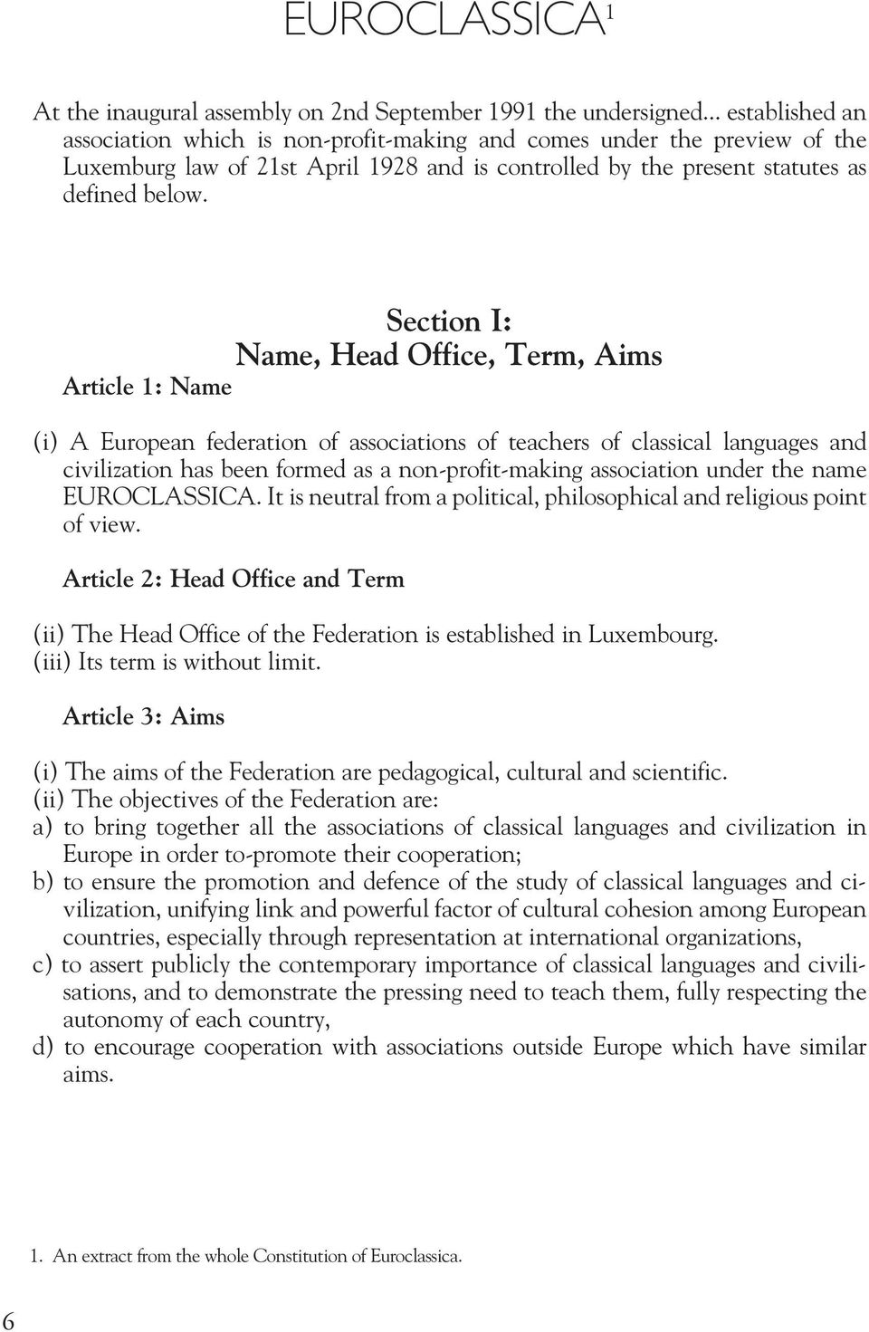 Section I: Name, Head Office, Term, Aims Article 1: Name (i) A European federation of associations of teachers of classical languages and civilization has been formed as a non-profit-making