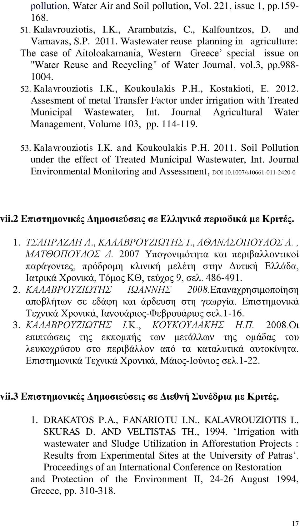 H., Kostakioti, E. 2012. Assesment of metal Transfer Factor under irrigation with Treated Municipal Wastewater, Int. Journal Agricultural Water Management, Volume 103, pp. 114-119. 53.