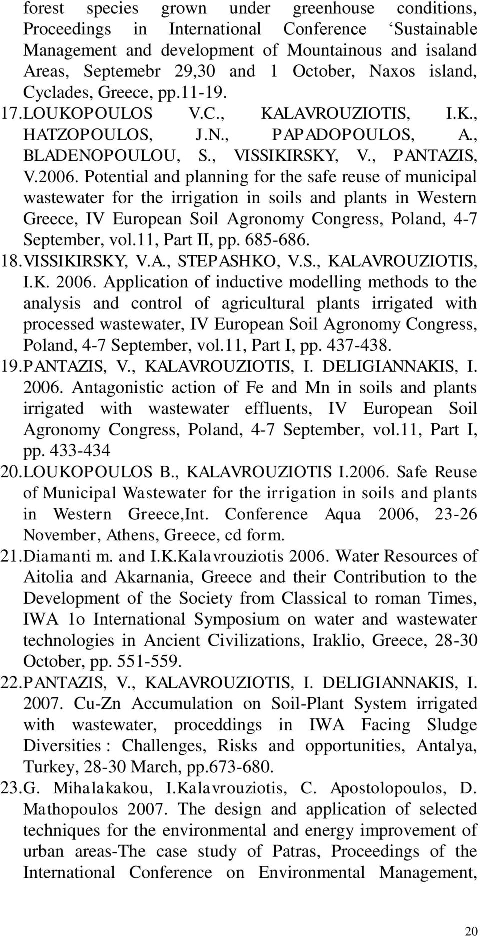 Potential and planning for the safe reuse of municipal wastewater for the irrigation in soils and plants in Western Greece, IV European Soil Agronomy Congress, Poland, 4-7 September, vol.