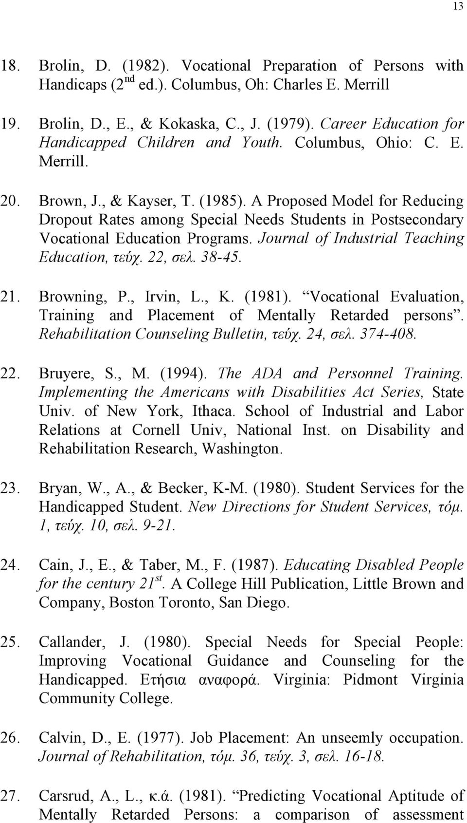 A Proposed Model for Reducing Dropout Rates among Special Needs Students in Postsecondary Vocational Education Programs. Journal of Industrial Teaching Education, τεύχ. 22, σελ. 38-45. 21.