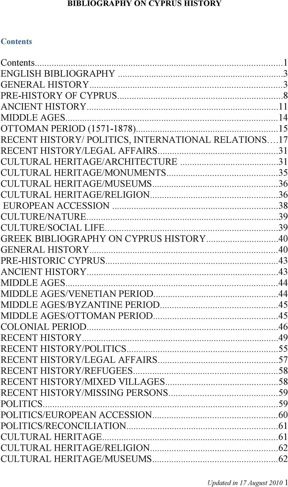..36 CULTURAL HERITAGE/RELIGION...36 EUROPEAN ACCESSION...38 CULTURE/NATURE...39 CULTURE/SOCIAL LIFE...39 GREEK BIBLIOGRAPHY ON CYPRUS HISTORY...40 GENERAL HISTORY...40 PRE-HISTORIC CYPRUS.