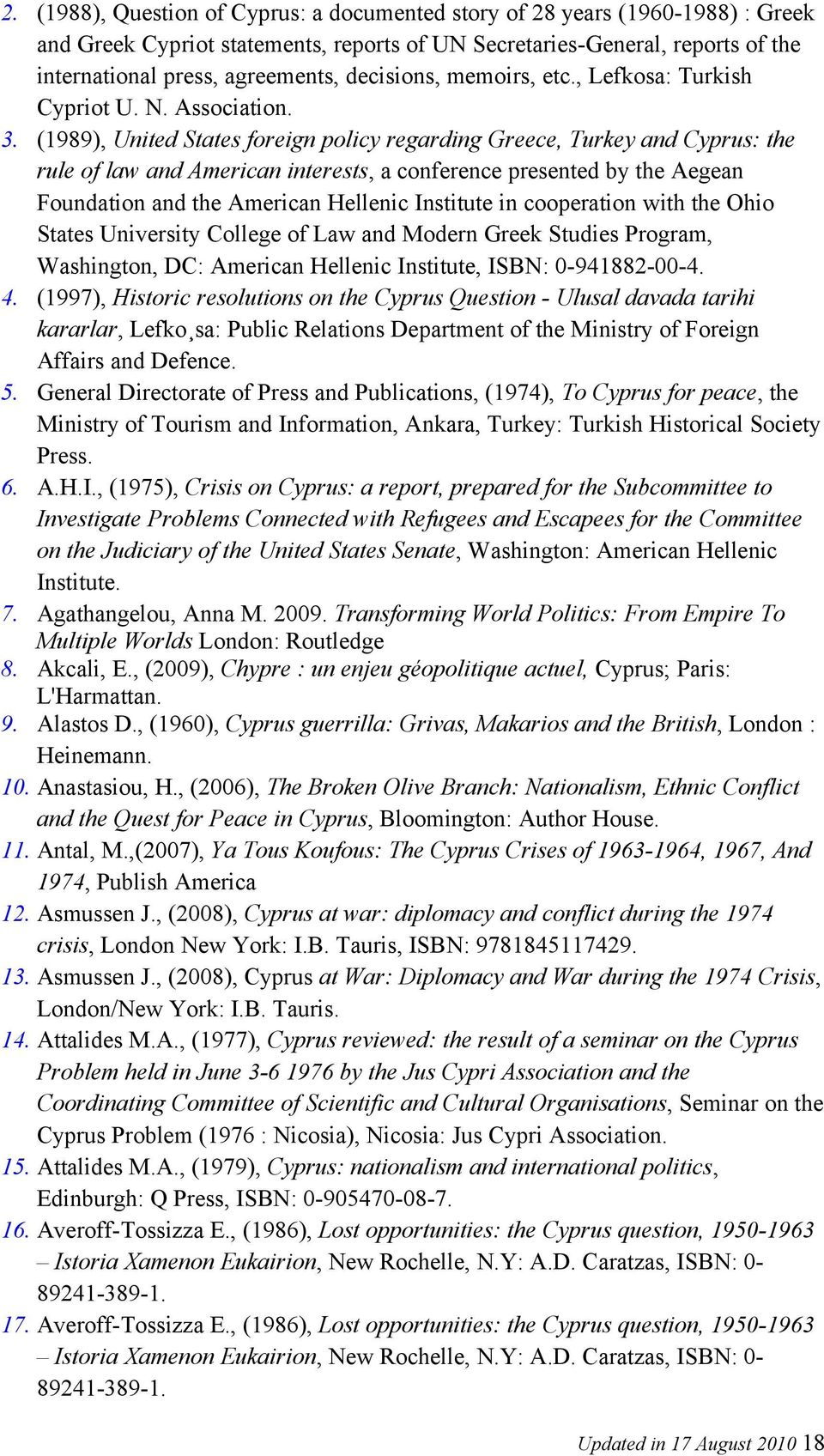 (1989), United States foreign policy regarding Greece, Turkey and Cyprus: the rule of law and American interests, a conference presented by the Aegean Foundation and the American Hellenic Institute