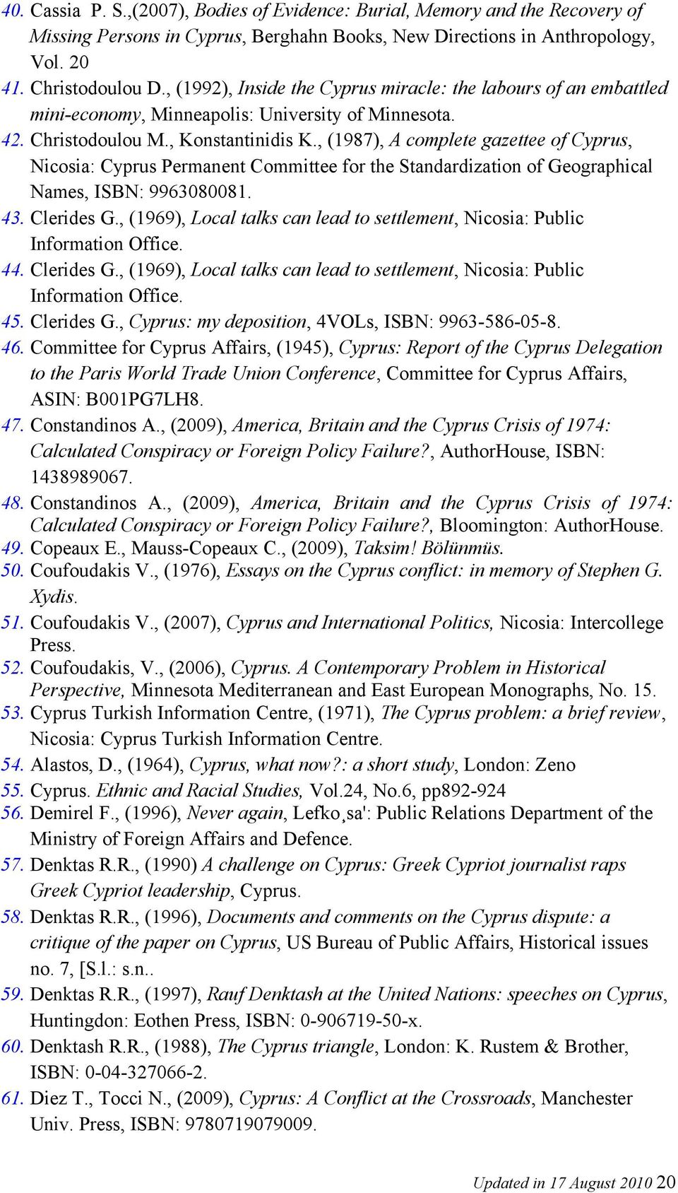 , (1987), A complete gazettee of Cyprus, Nicosia: Cyprus Permanent Committee for the Standardization of Geographical Names, ISBN: 9963080081. 43. Clerides G.