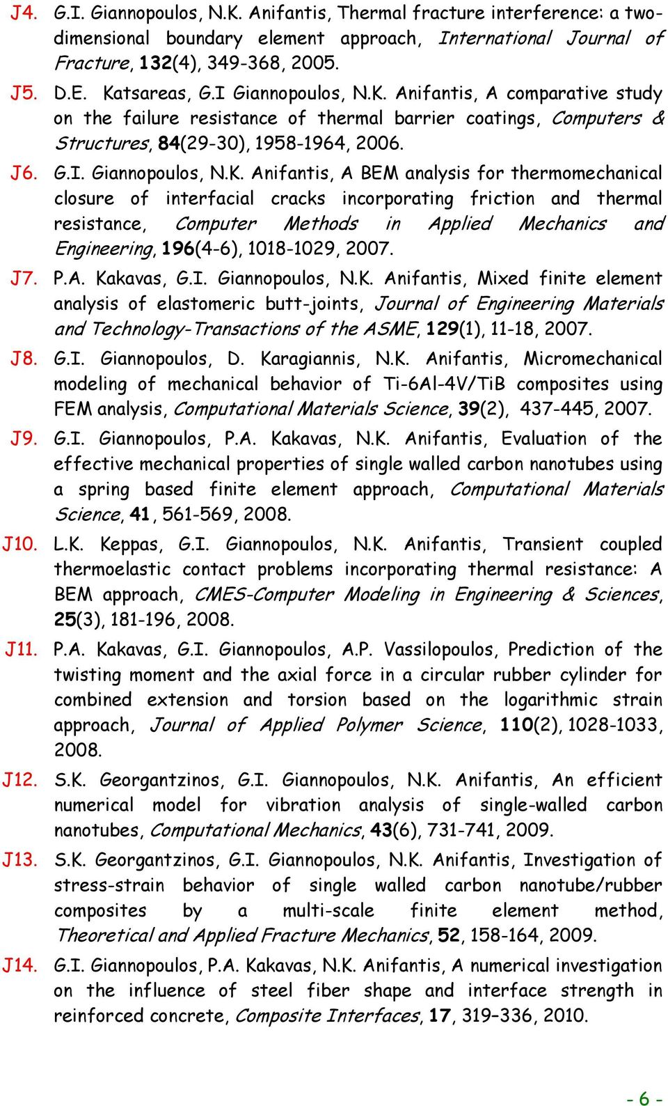 Anifantis, A comparative study on the failure resistance of thermal barrier coatings, Computers & Structures, 84(29-30), 1958-1964, 2006. J6. G.I. Giannopoulos, N.K.