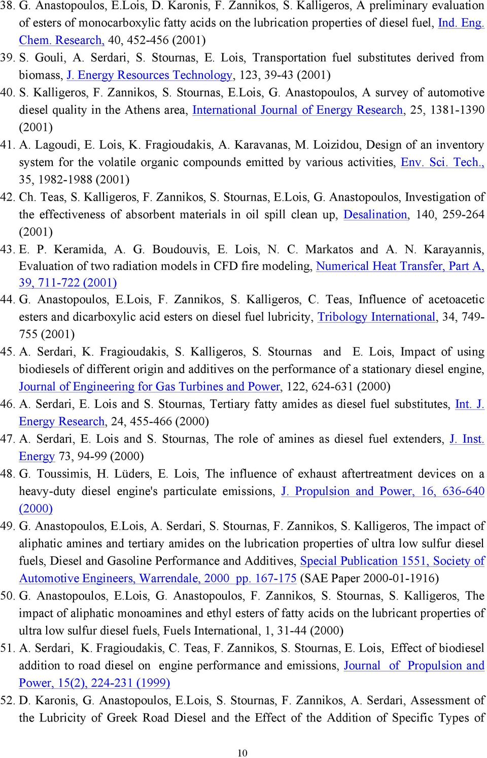 Zannikos, S. Stournas, E.Lois, G. Anastopoulos, A survey of automotive diesel quality in the Athens area, International Journal of Energy Research, 25, 1381-1390 (2001) 41. A. Lagoudi, E. Lois, K.