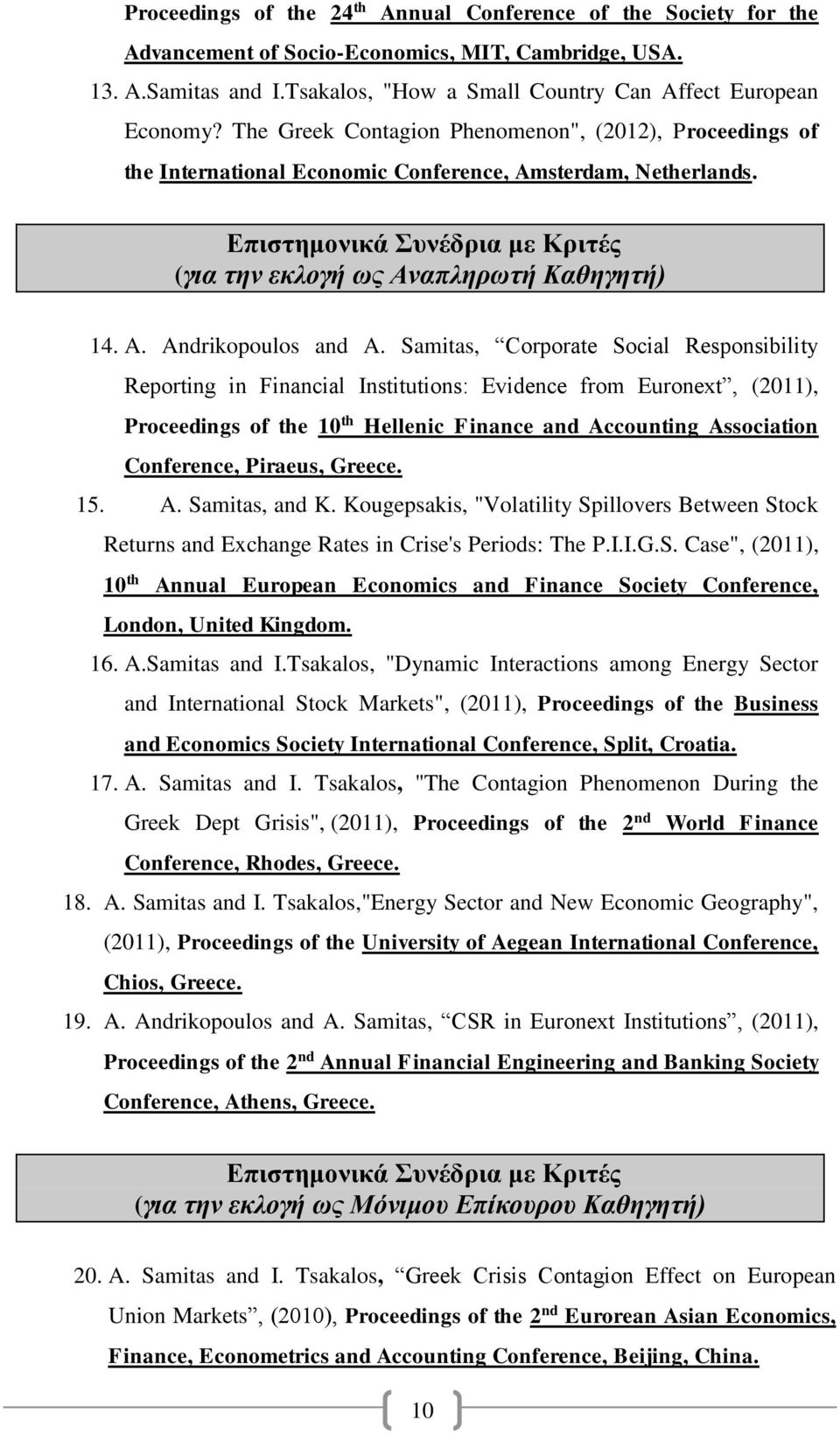 Samitas, Corporate Social Responsibility Reporting in Financial Institutions: Evidence from Euronext, (2011), Proceedings of the 10 th Hellenic Finance and Accounting Association Conference, Piraeus,