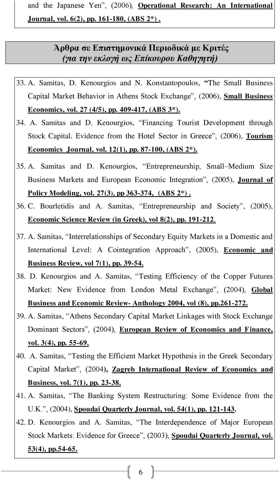 Kenourgios, Financing Tourist Development through Stock Capital. Evidence from the Hotel Sector in Greece, (2006), Tourism Economics Journal, vol. 12(1), pp. 87-100, (ABS 2*). 35. A. Samitas and D.