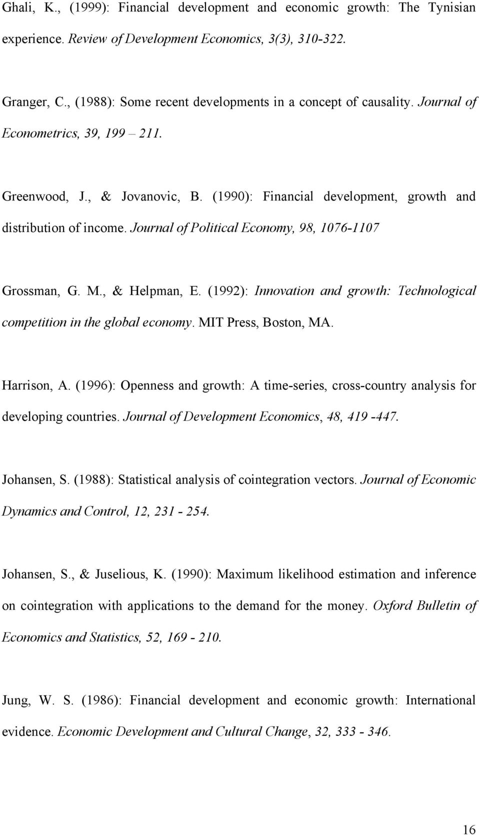 Journal of Political Economy, 98, 1076-1107 Grossman, G. M., & Helpman, E. (1992): Innovation and growth: Technological competition in the global economy. MIT Press, Boston, MA. Harrison, A.